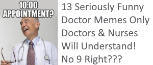 13 seriously funny doctor memes only doctors nurses will understand